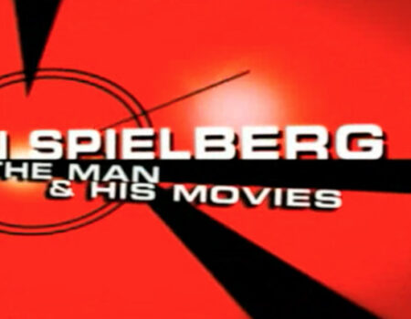 Steven Spielberg : The Man and His Movies